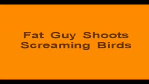 A Fat Guy Goes Bird Shooting!!!!